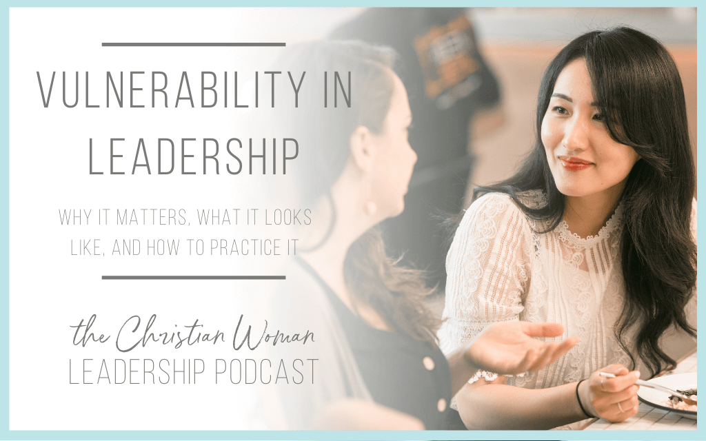 Vulnerability in Leadership – Why It Matters, What it Looks Like, and How to Practice It [120]
