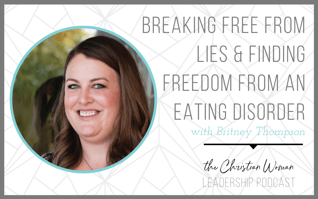 Breaking Free from Lies and Finding Freedom from an Eating Disorder with Britney Thompson [123]