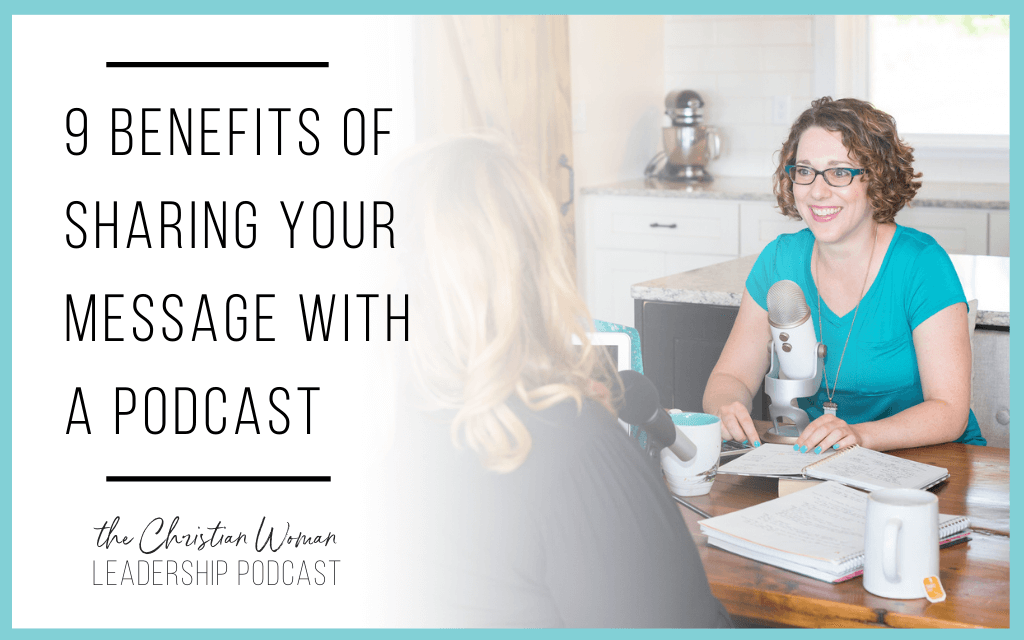 9 Benefits of Sharing Your Message with a Podcast [127]