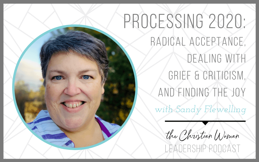Processing 2020 – Radical Acceptance, Dealing with Grief & Criticism, and Finding the Joy with Sandy Flewelling