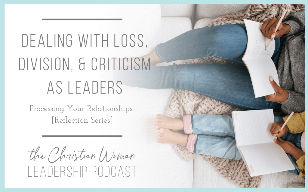 Dealing with Loss, Division, and Criticism as Leaders: Processing Your Relationships [Reflection Series] [131]