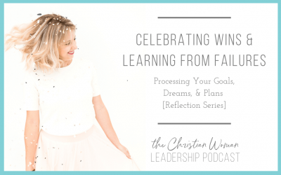 Celebrating Wins & Learning From Failures: Processing Your Goals, Dreams & Plans [Reflection Series] [132]