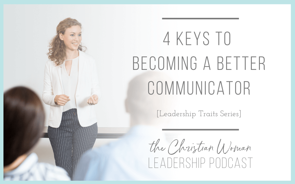 4 Keys to Becoming a Better Communicator [Leadership Traits Series] [134]