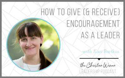 How to Give (and Receive) Encouragement as a Leader with Kari Bartkus [137]