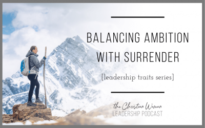 Balancing Ambition with Surrender [Leadership Traits Series] [142]