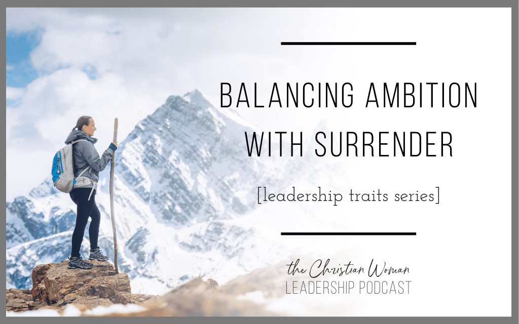 Balancing Ambition with Surrender [Leadership Traits Series]